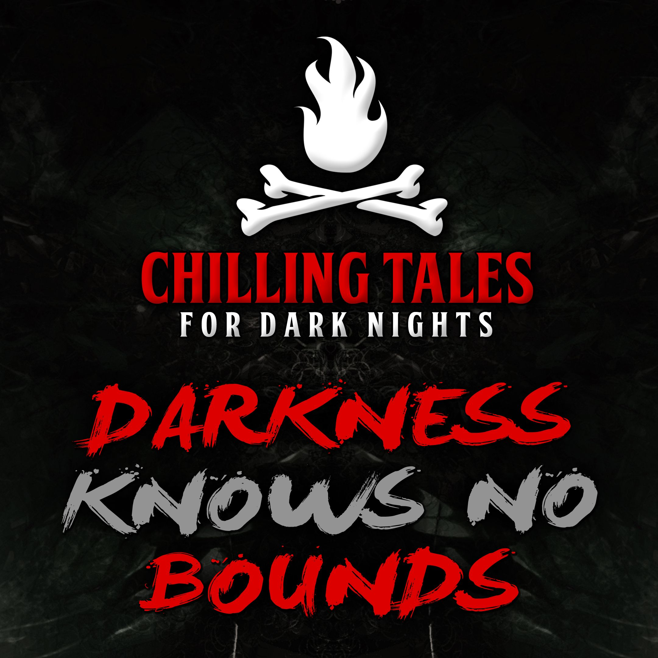 77: Darkness Knows No Bounds – Chilling Tales for Dark Nights