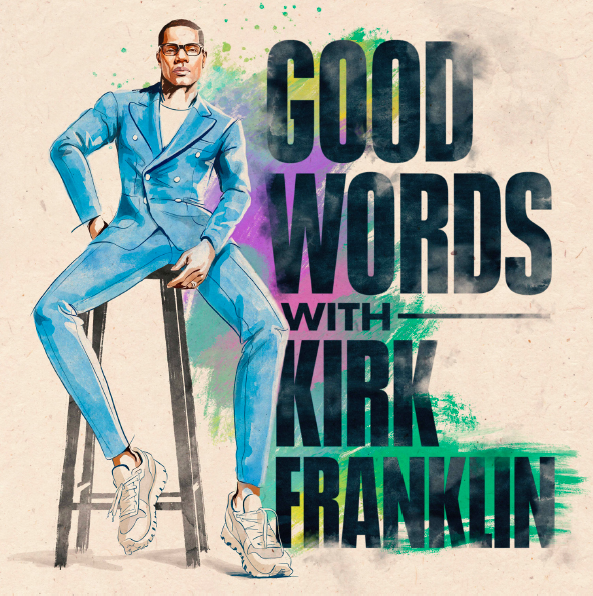 Presenting: Good Words with Kirk Franklin
