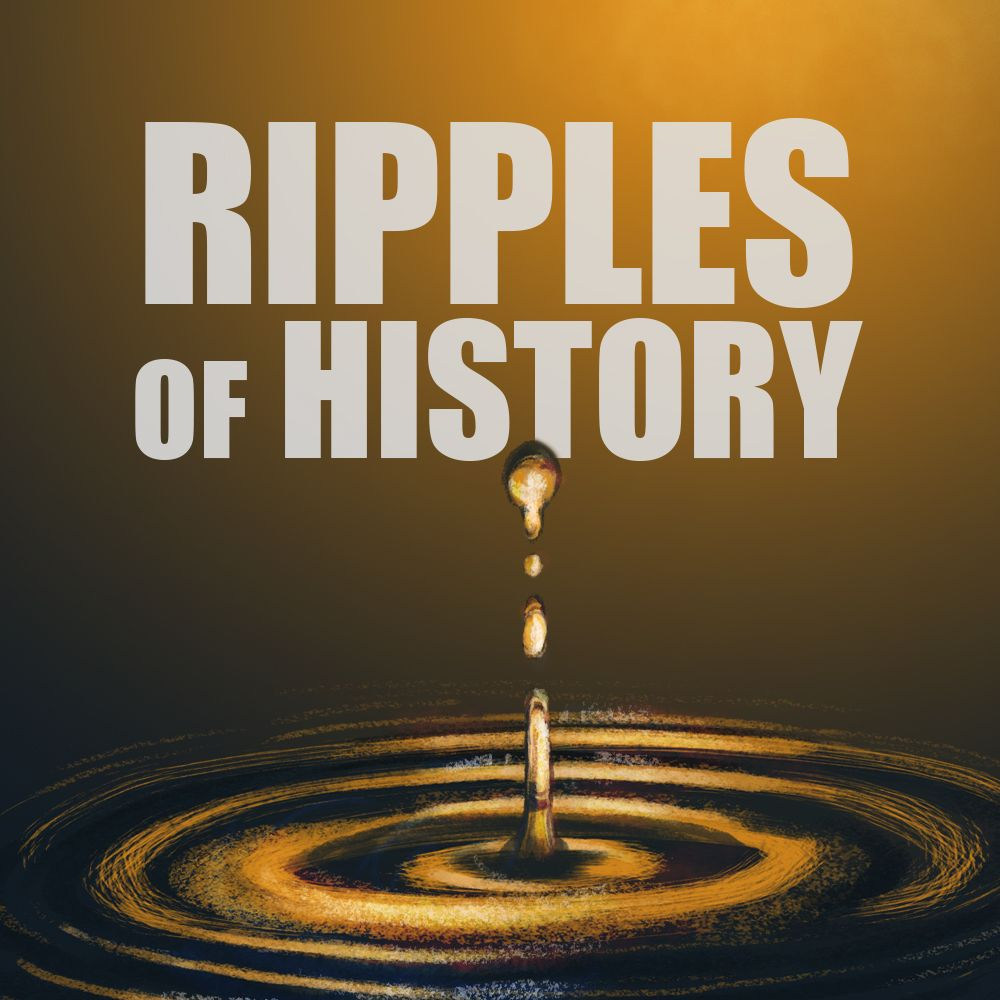 EPISODE 67 Ripples of History
