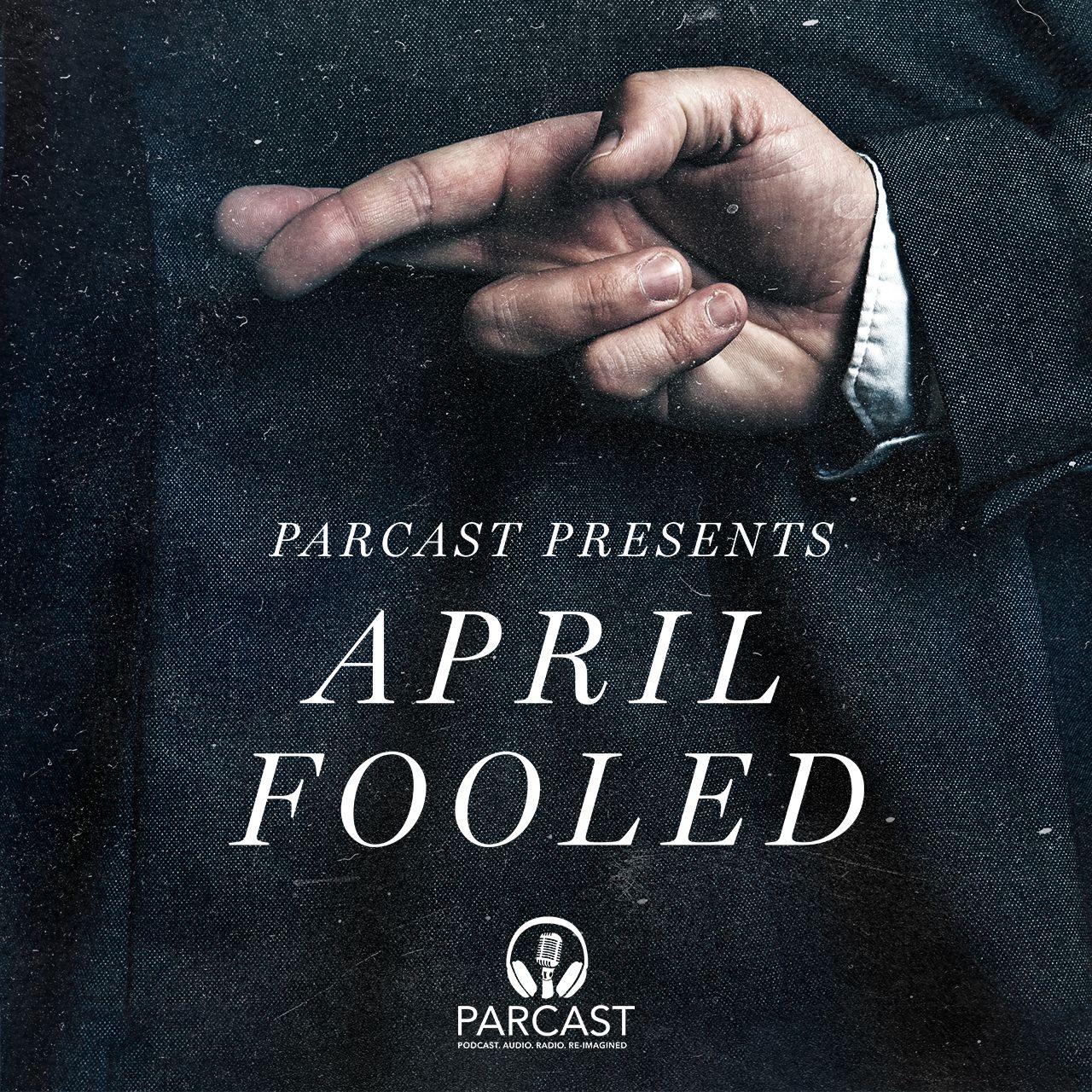 Parcast Presents: April Fooled