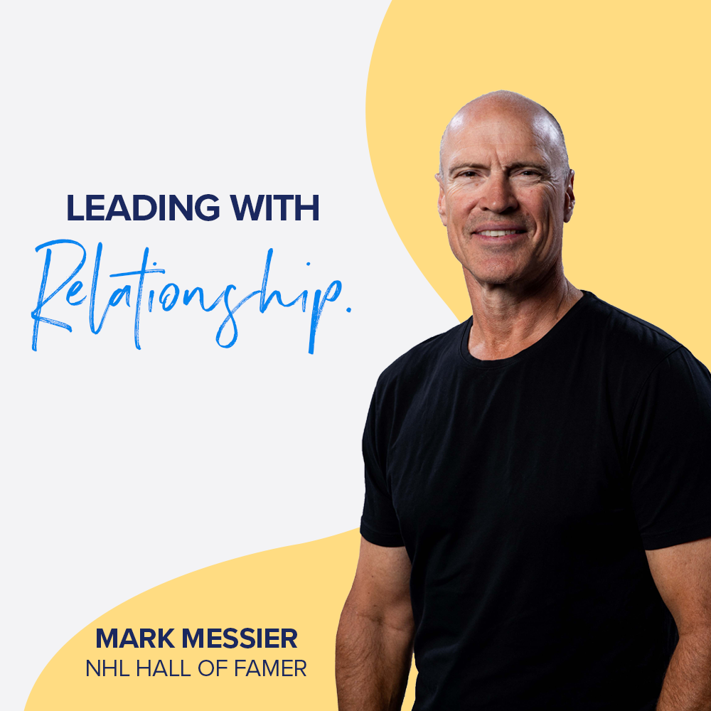 Leading with Relationship - Mark Messier, NHL Hall of Famer