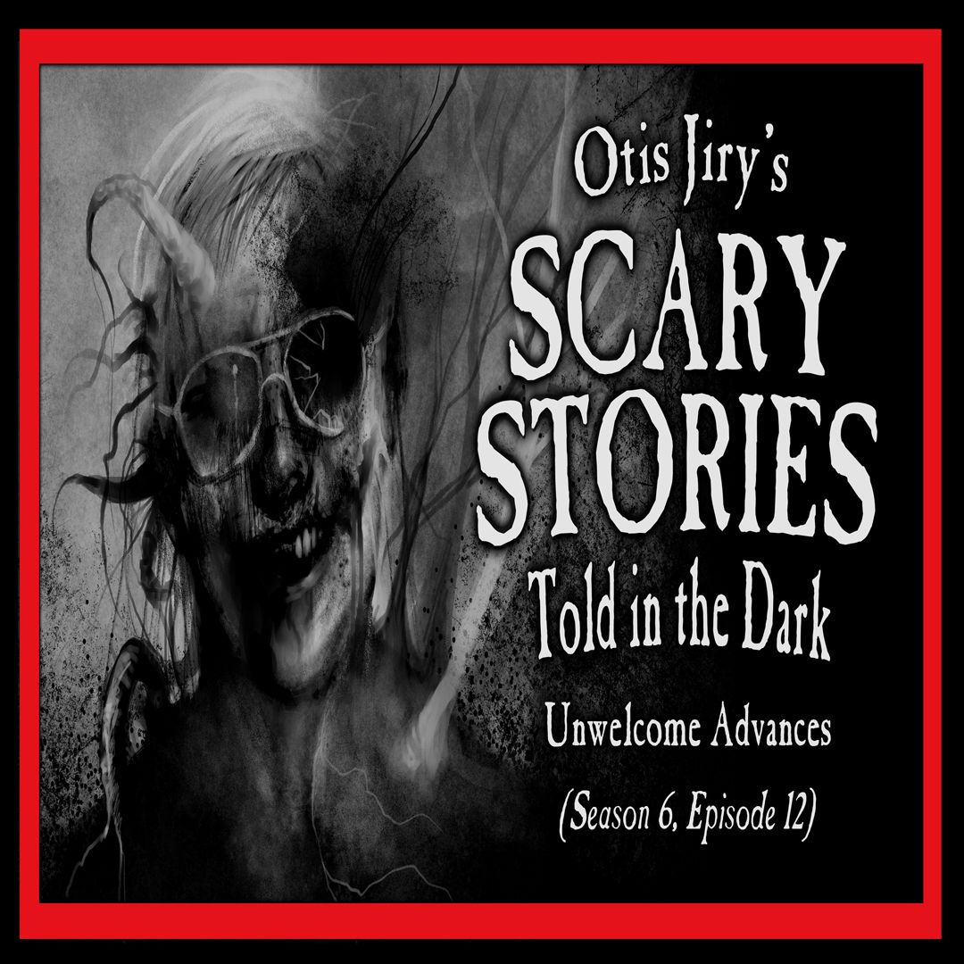 """12: S6E12 – """"Unwelcome Advances"""" – Scary Stories Told in the Dark"""