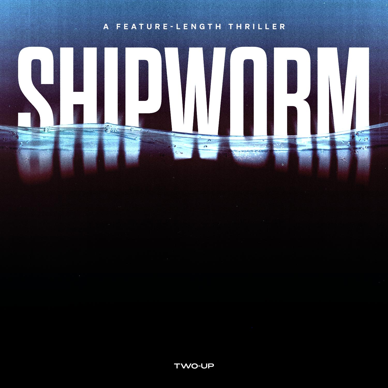 Introducing: Shipworm