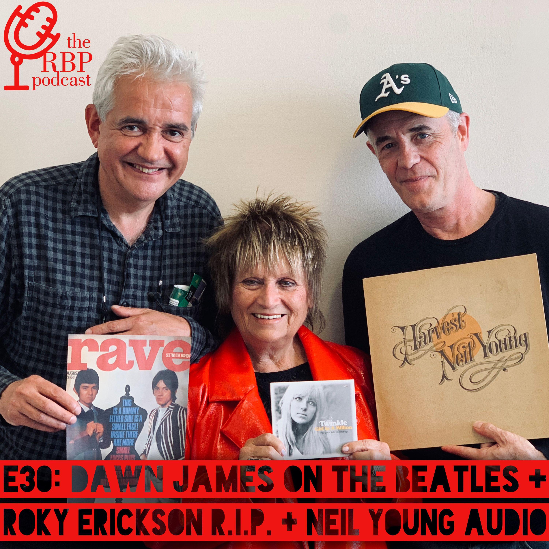 E30: Dawn James on The Beatles + Roky Erickson R.I.P. + Neil