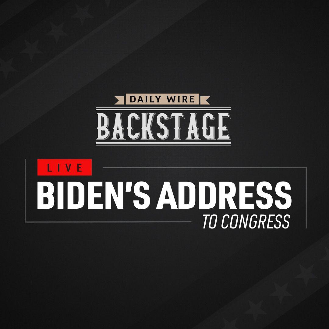 Daily Wire Backstage: Biden's Congressional Address