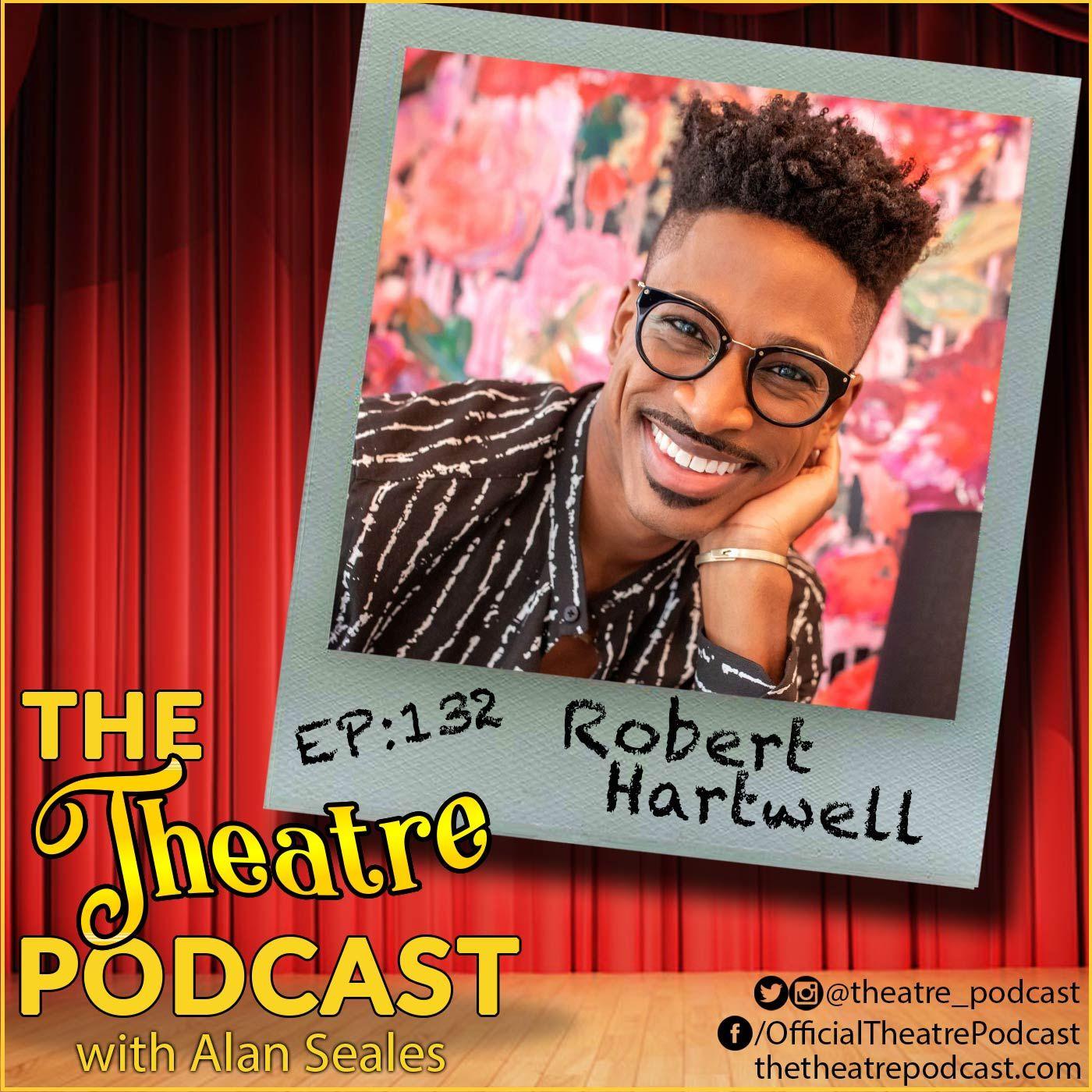 Ep132 - Robert Hartwell: 5x Broadway Triple Threat Turned Education Leader