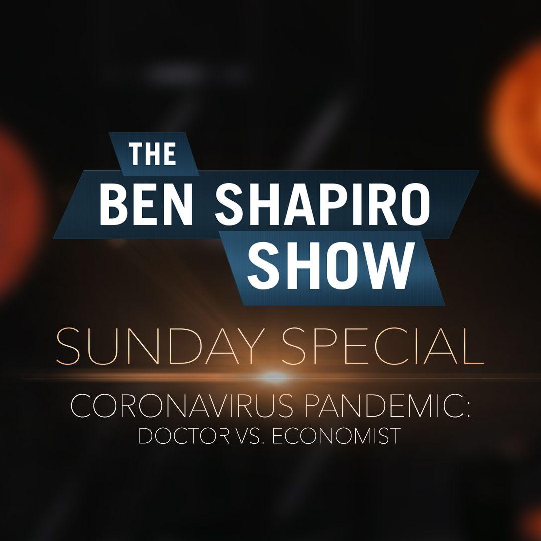 Coronavirus Pandemic: Doctor vs. Economist | The Ben Shapiro Show Sunday Special Ep. 89