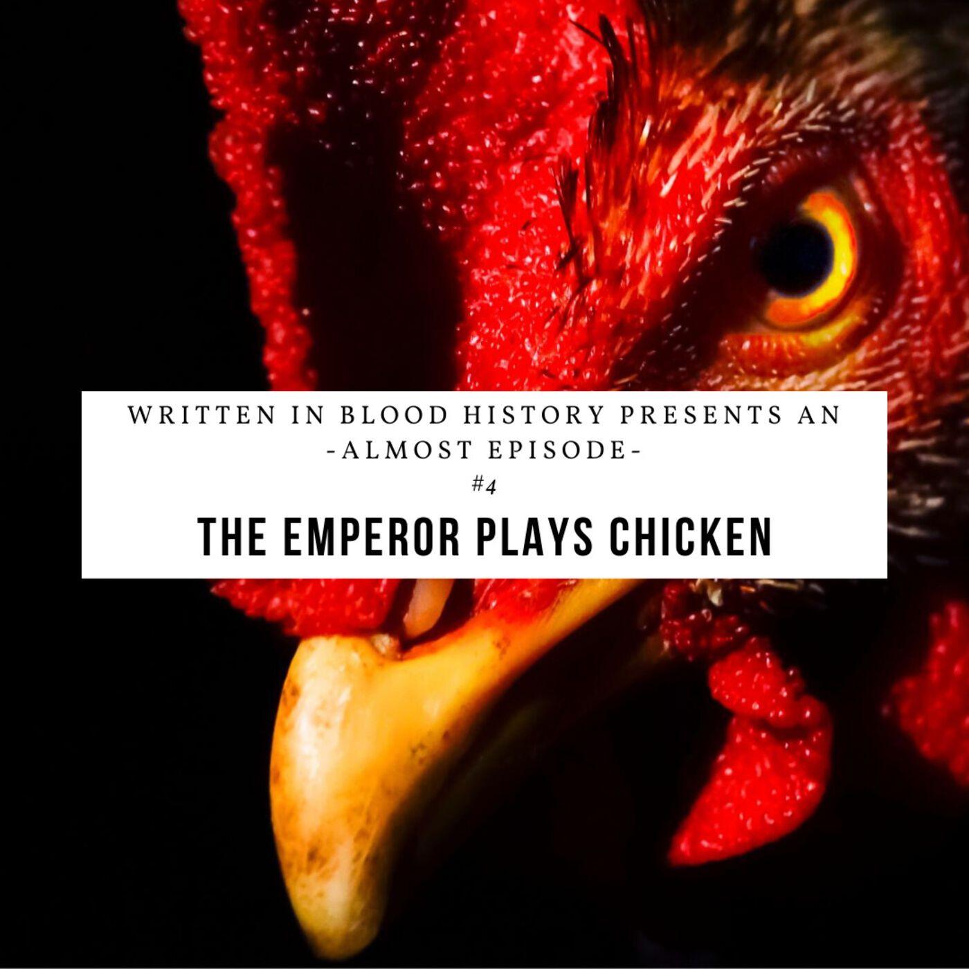 Almost Episode: The Emperor Plays Chicken