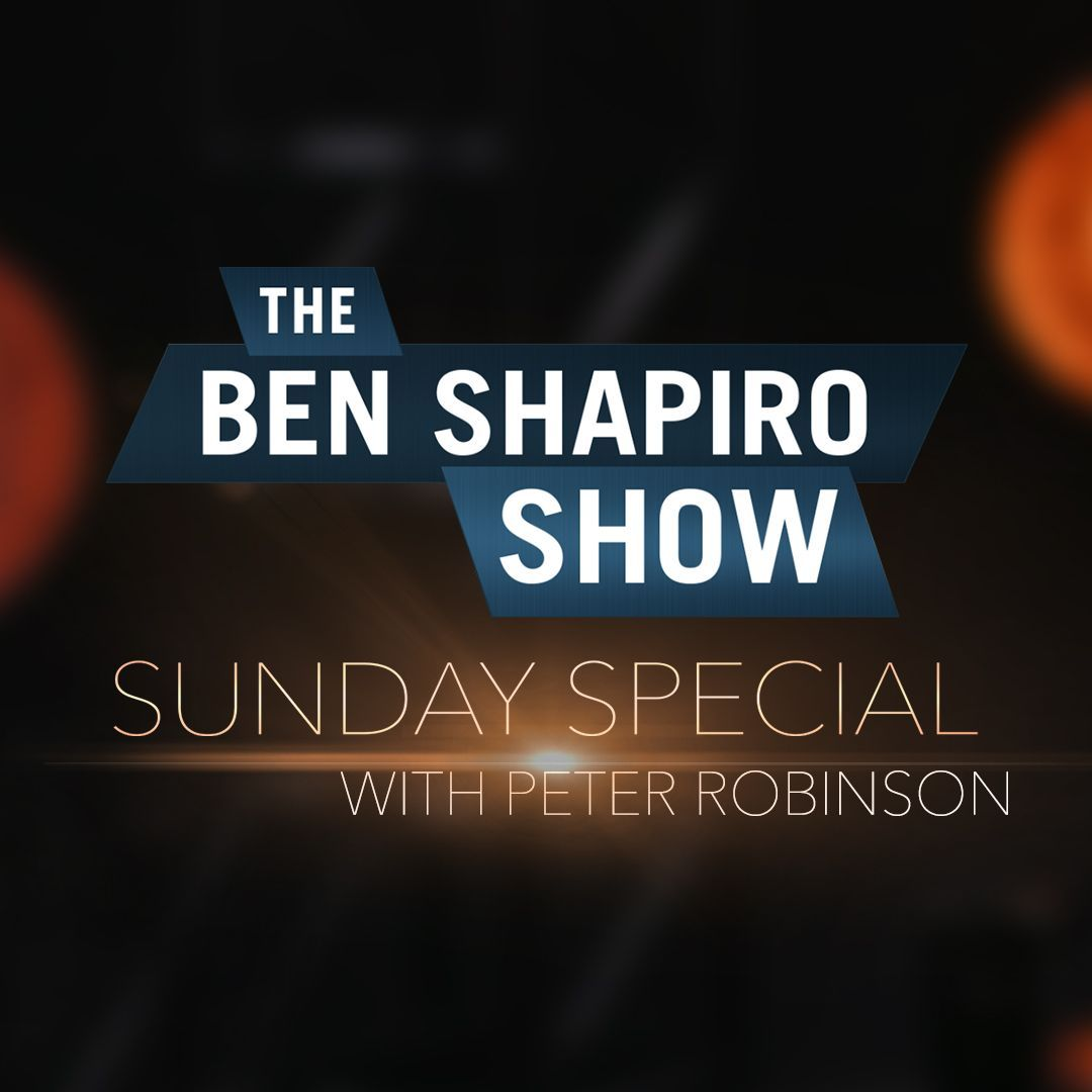 Peter Robinson | The Ben Shapiro Show Sunday Special Ep. 75