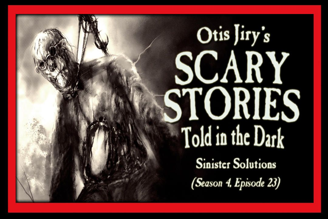 """23: S4E23 – """"Sinister Solutions"""" – Scary Stories Told in the Dark"""