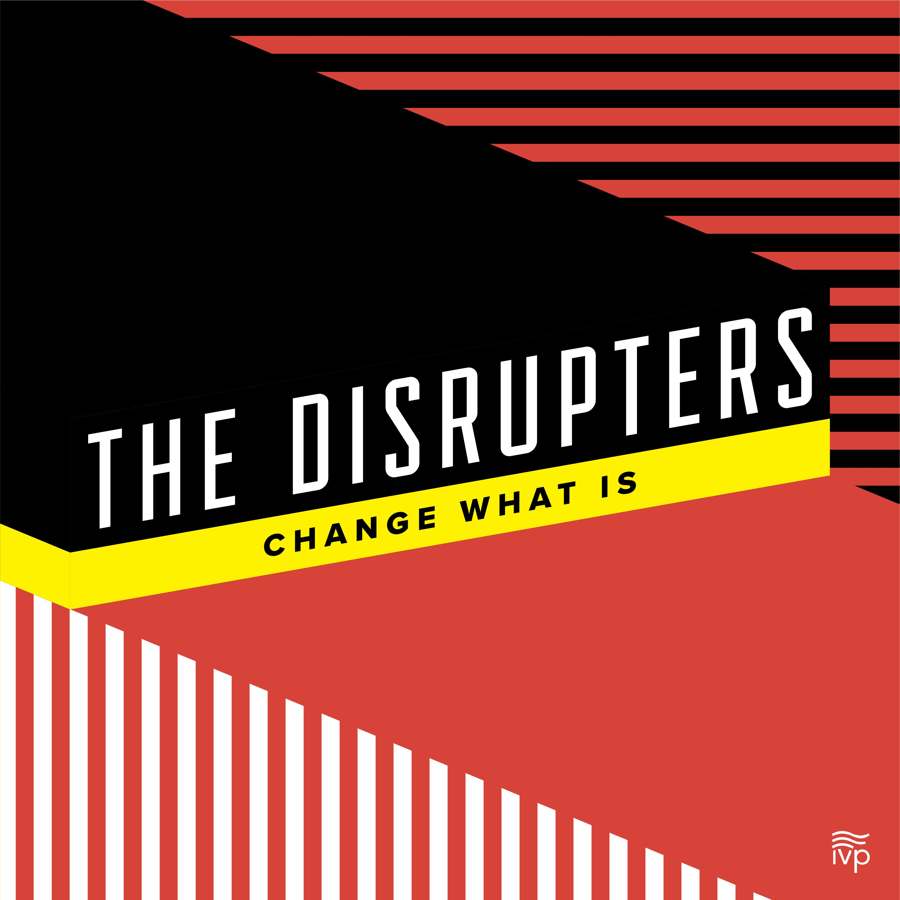 The Disrupters: Change What Is