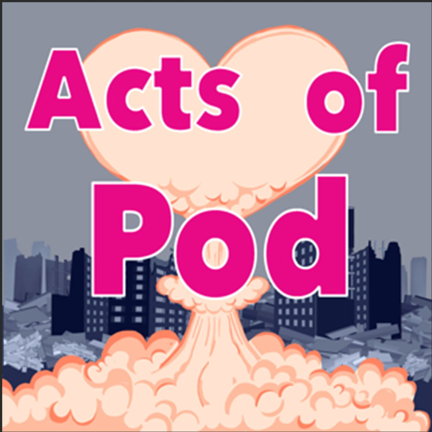 Acts of Pod