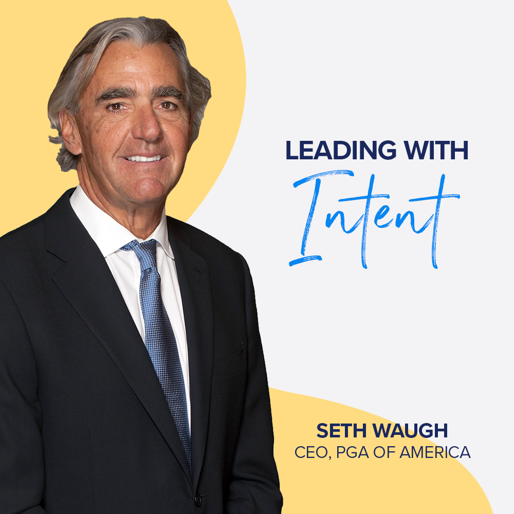 Leading with Intent - CEO of the PGA of America, Seth Waugh