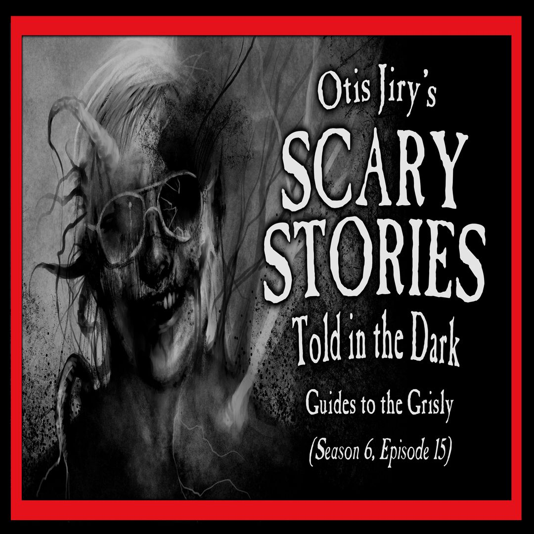 """15: S6E15 – """"Guides to the Grisly"""" – Scary Stories Told in the Dark"""