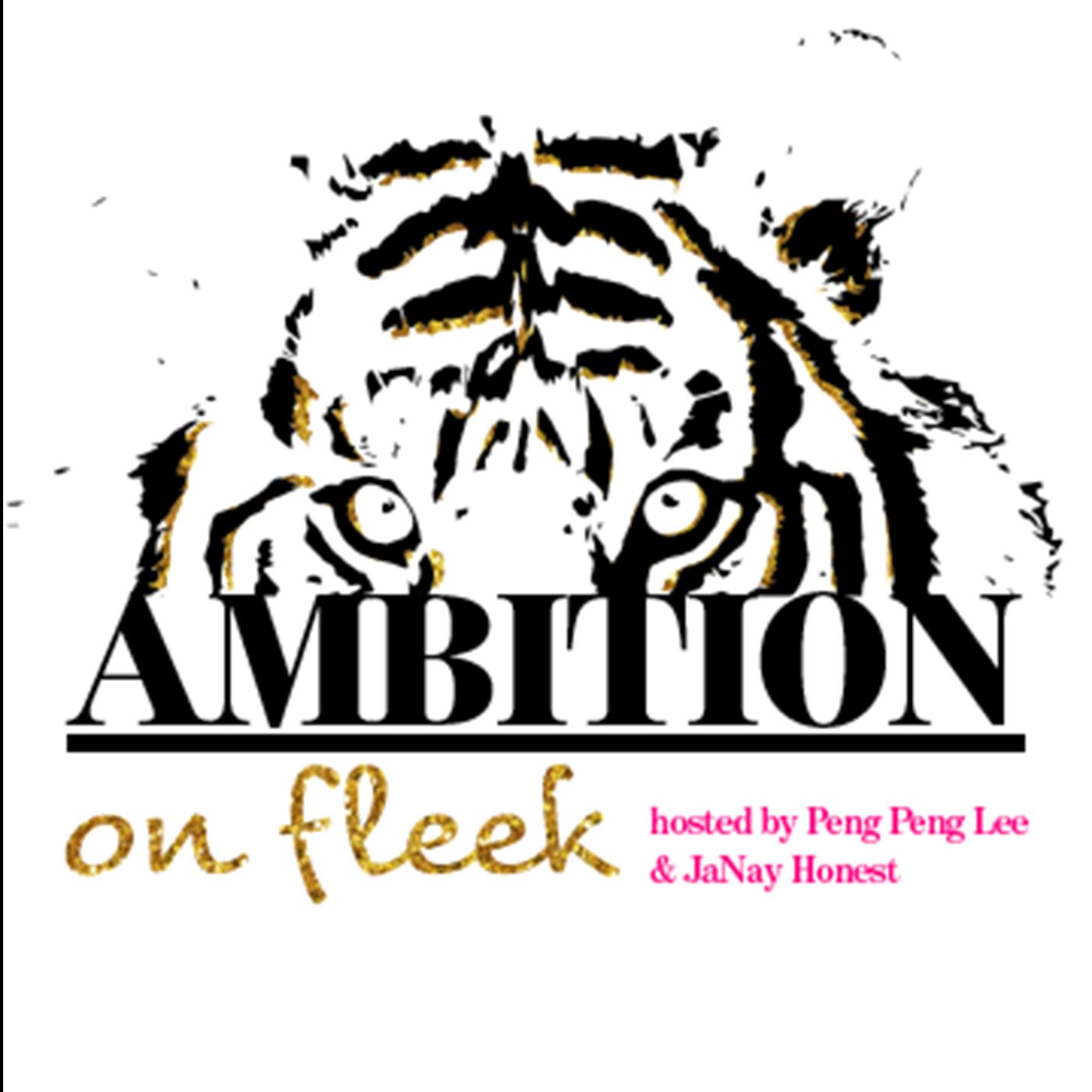 Ambition On Fleek with Peng Peng Lee & JaNay Honest