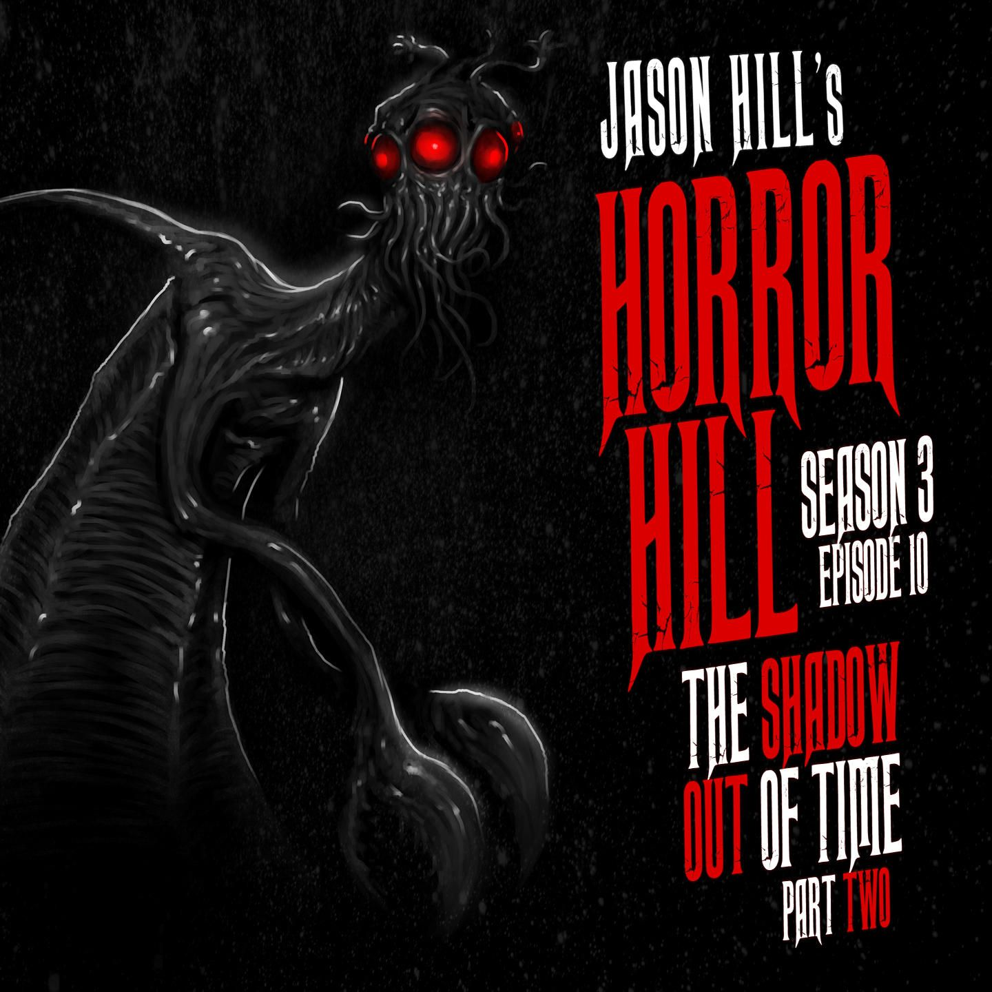 "10: S3E10 – ""The Shadow Out of Time"" (Part 2) – Horror Hill"