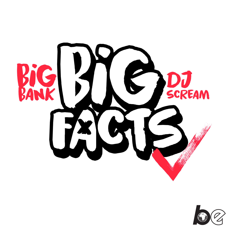 BIG FACTS with Big Bank & DJ Scream