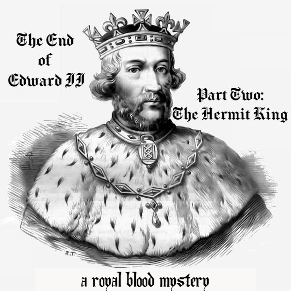 The End of Edward II, Part Two: The Hermit King (A Royal Blood Mystery)