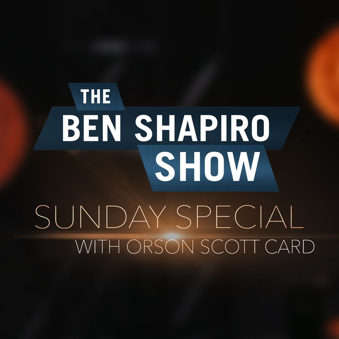 Orson Scott Card | The Ben Shapiro Show Sunday Special Ep. 96