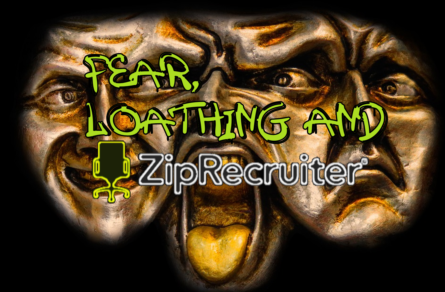 Fear, Loathing, and ZipRecruiter
