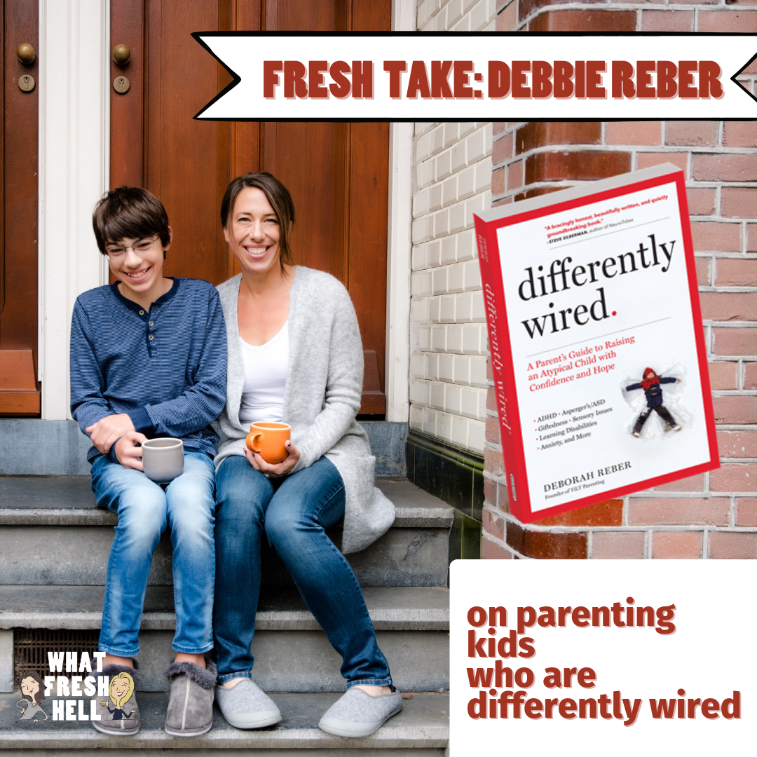 """Fresh Take: Debbie Reber on Parenting Kids Who Are """"Differently Wired"""""""