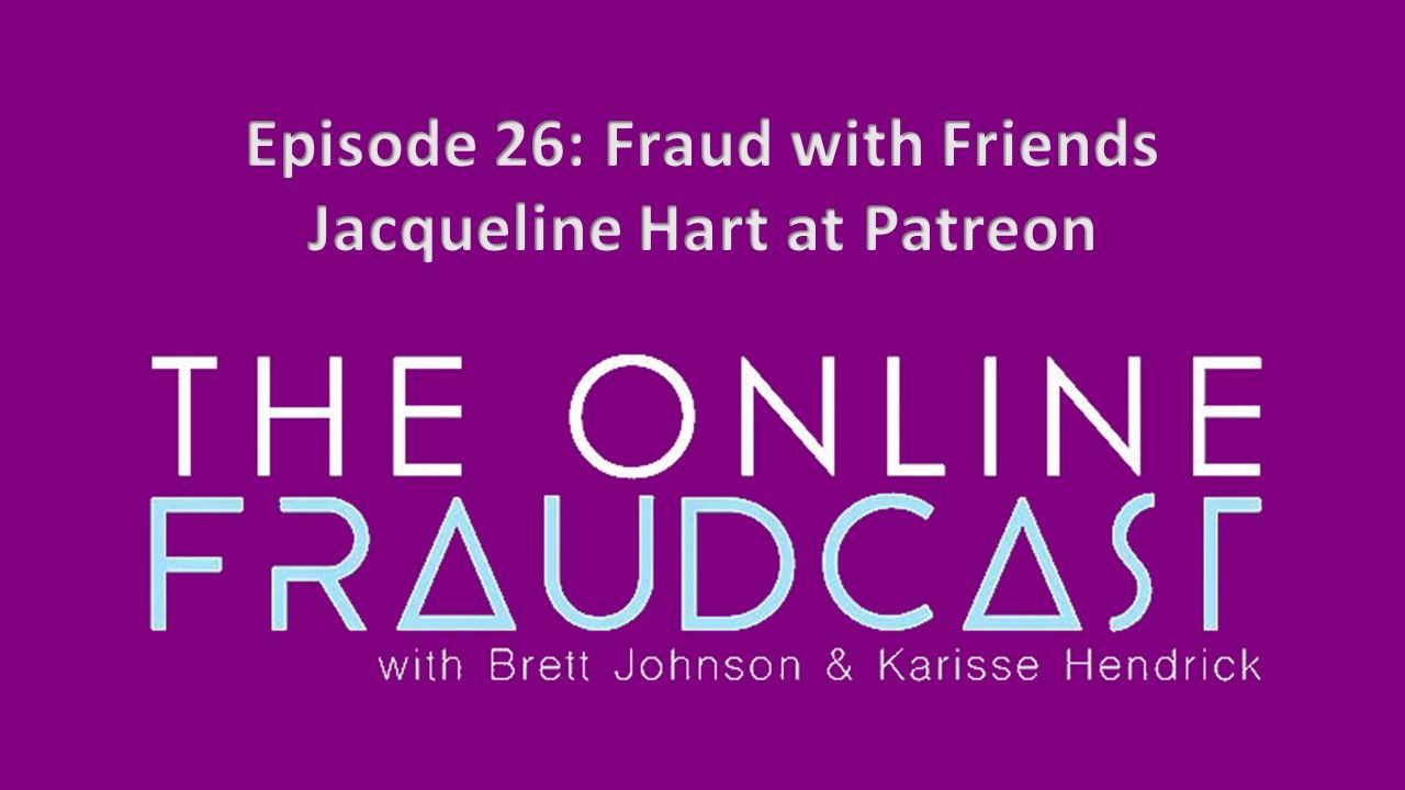 Episode 26: Fraud with Friends: Jacqueline Hart at Patreon