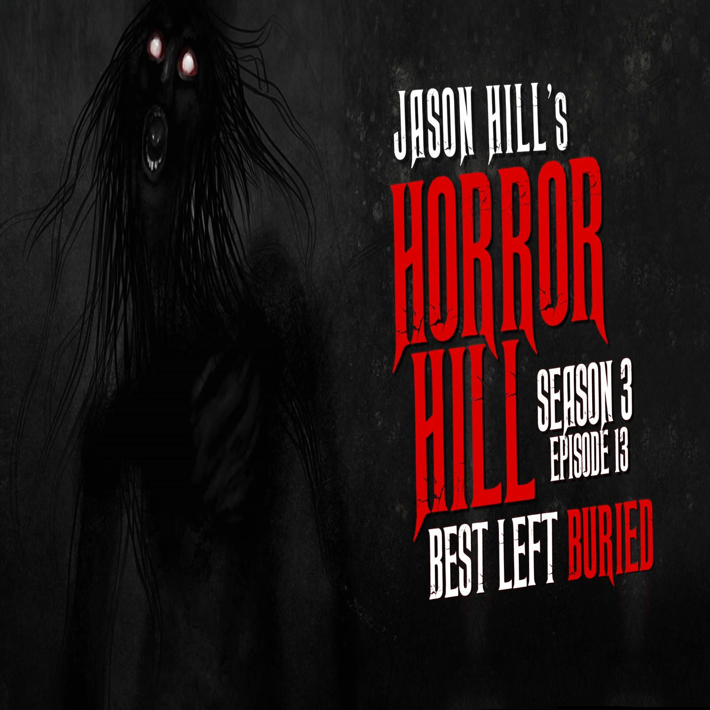 "13: S3E13 – ""Best Left Buried"" – Horror Hill"
