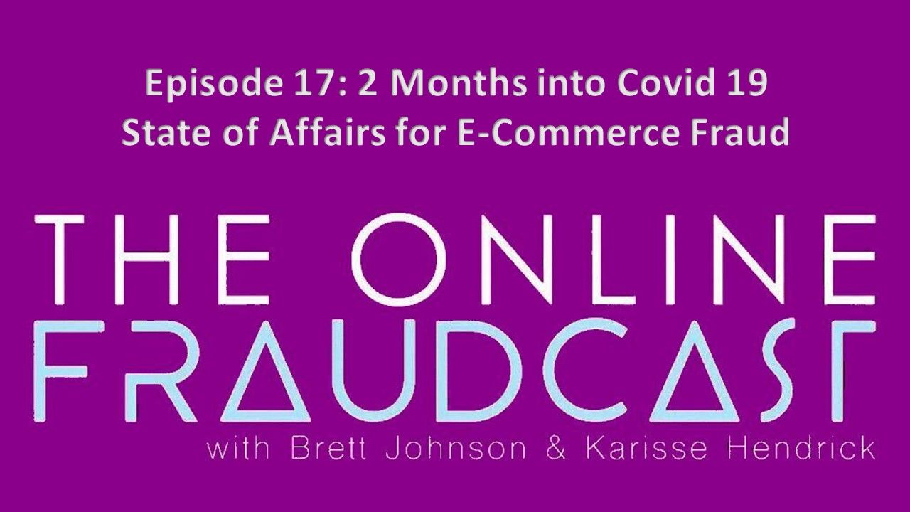 Episode 17: 2 Months into Covid 19 - State of Affairs for E-Commerce Fraud