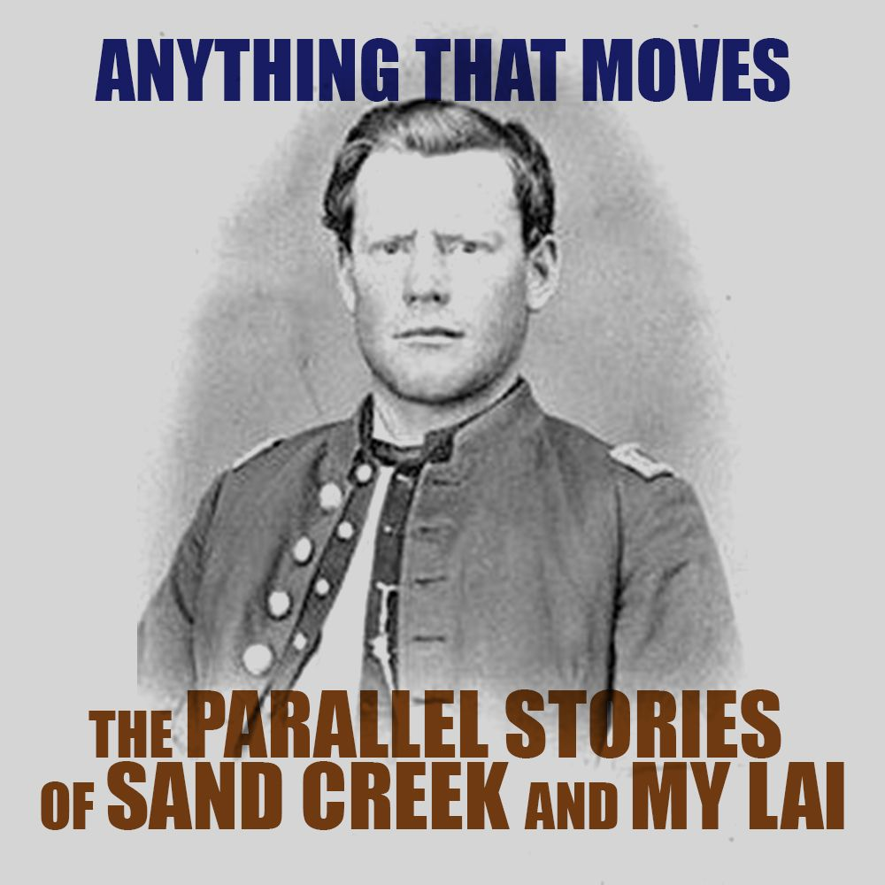 EPISODE 32A Anything That Moves (Part 1): The Parallel Stories of Sand Creek and My Lai