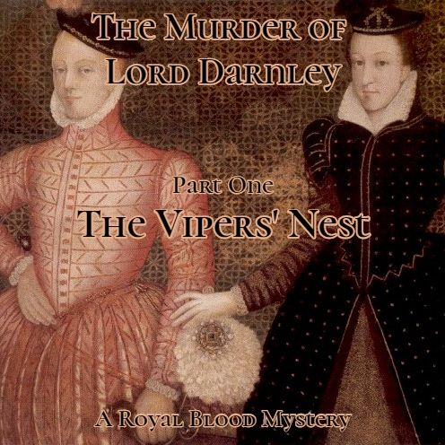 The Murder of Lord Darnley, Part One: The Vipers' Nest (A Royal Blood Mystery)