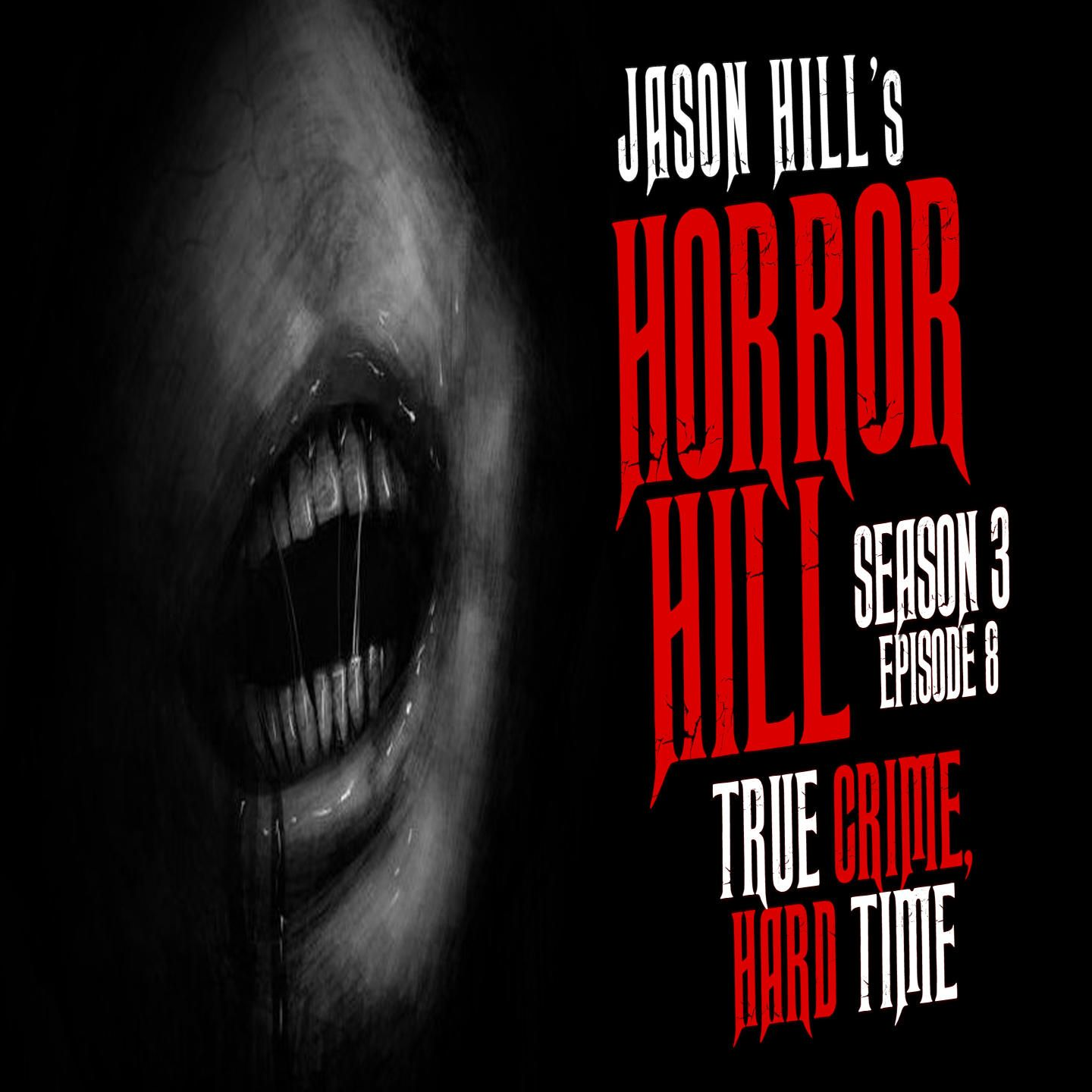 "8: S3E08 – ""True Crime, Hard Time"" – Horror Hill"