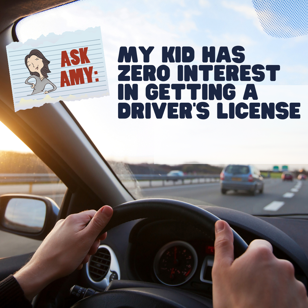Ask Amy- My Teen Has Zero Interest In Getting A Driver's License