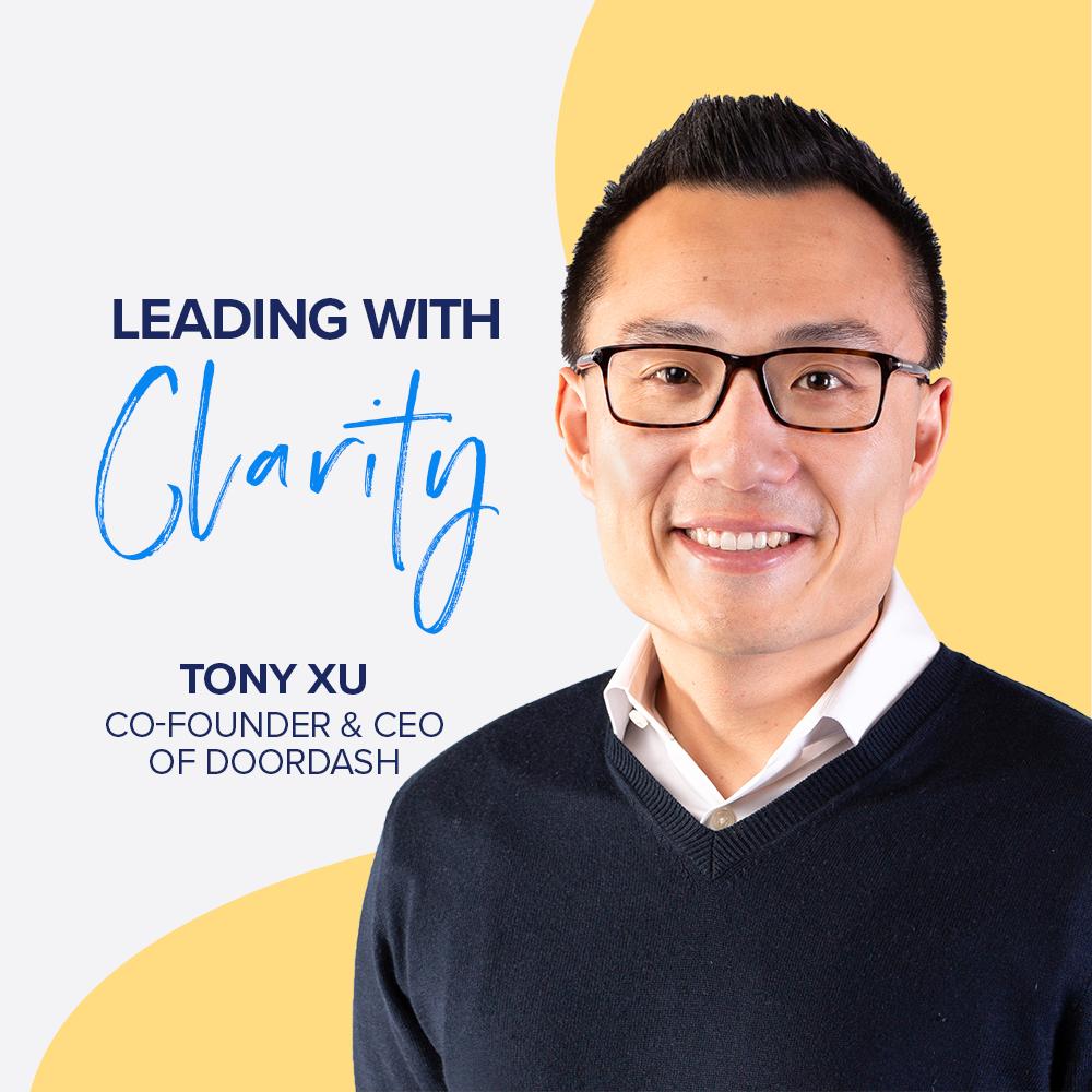 Leading with Clarity - Doordash Co-Founder & CEO Tony Xu