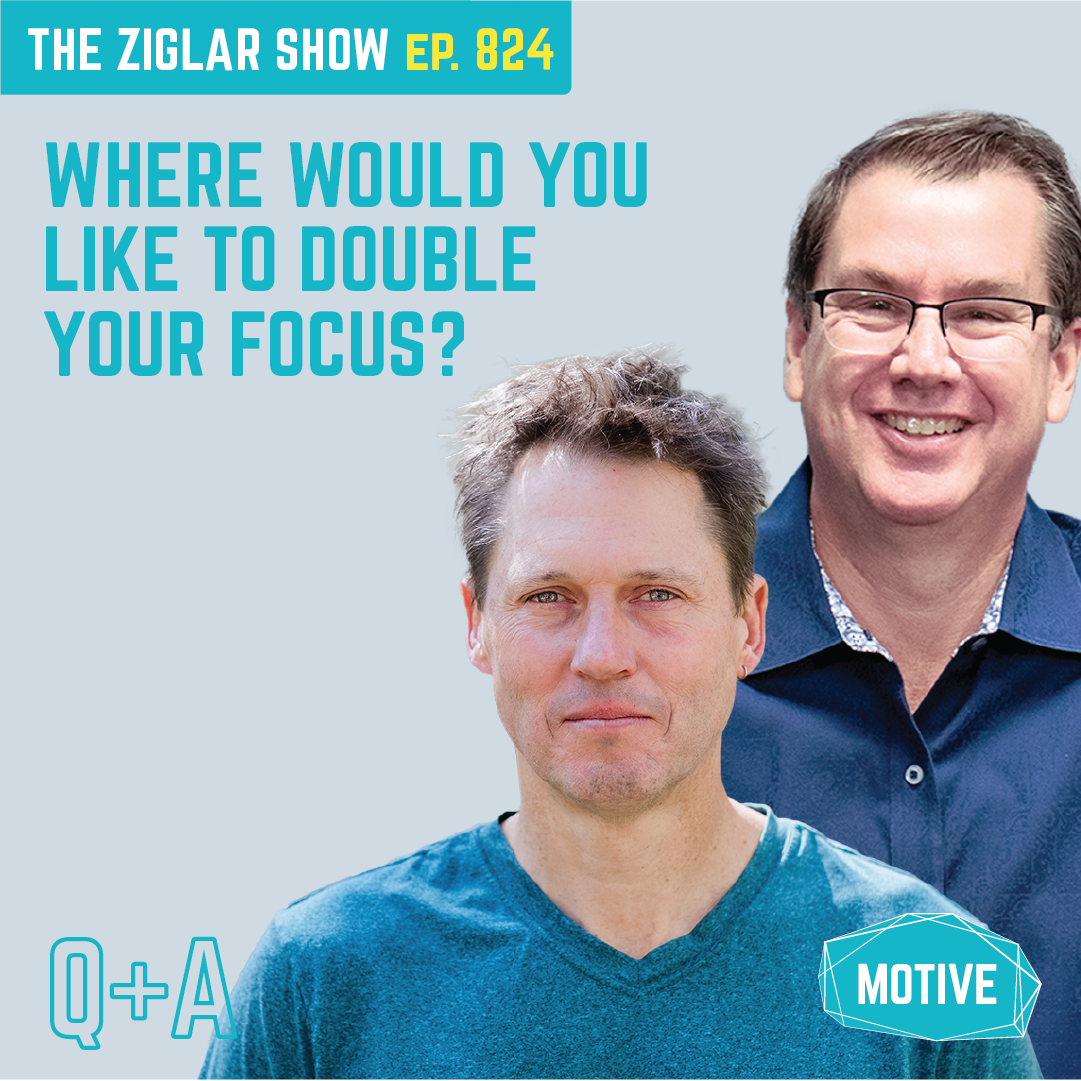 824: Where would you like to double your focus?