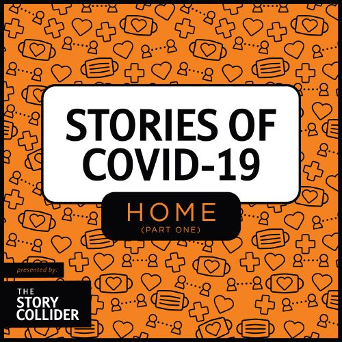 Stories of COVID-19: Home, Part 1