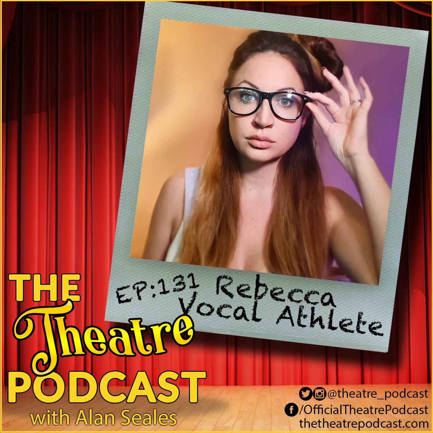 Ep131 - Rebecca Vocal Athlete: YouTube Star, Vocal Coach, Theatre Lover