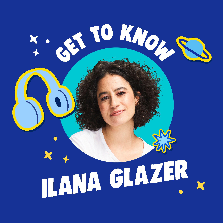 Get To Know Ilana Glazer